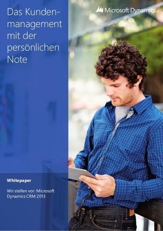 Das Kunden- management mit der persönlichen Note Whitepaper Wir stellen vor: Microsoft Dynamics CRM 2013
