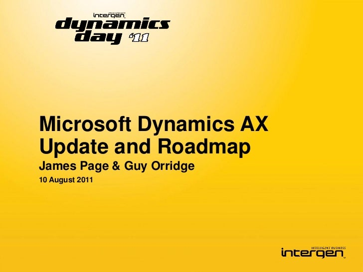 Microsoft Dynamics AXUpdate and RoadmapJames Page & Guy Orridge10 August 2011