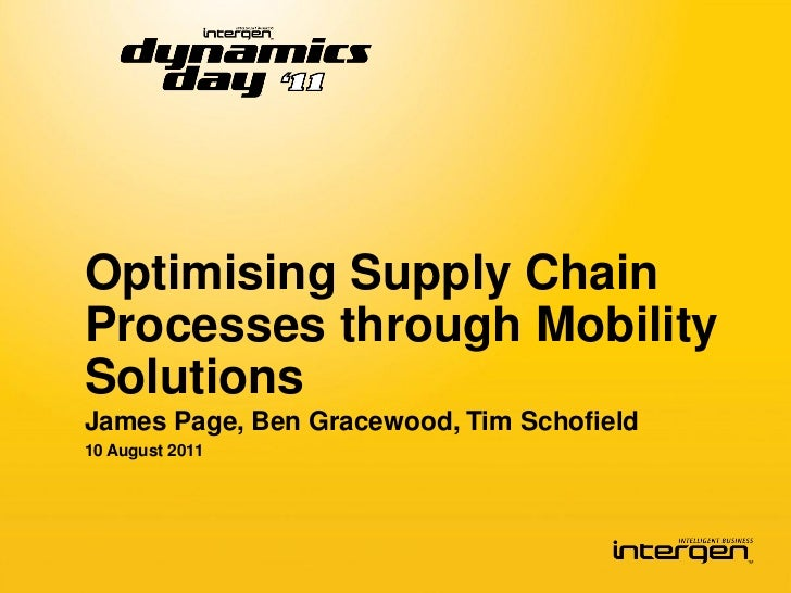 Optimising Supply ChainProcesses through MobilitySolutionsJames Page, Ben Gracewood, Tim Schofield10 August 2011
