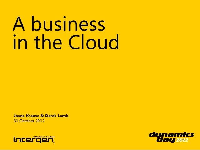 A businessin the CloudJaana Krause & Derek Lamb31 October 2012