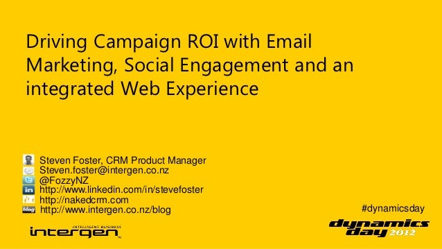 Driving Campaign ROI with EmailMarketing, Social Engagement and anintegrated Web Experience Steven Foster, CRM Product Man...