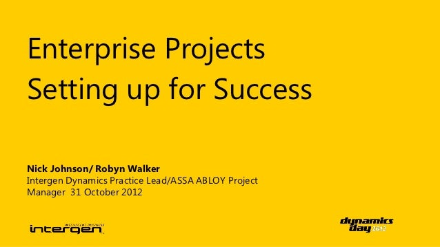 Enterprise ProjectsSetting up for SuccessNick Johnson/ Robyn WalkerIntergen Dynamics Practice Lead/ASSA ABLOY ProjectManag...