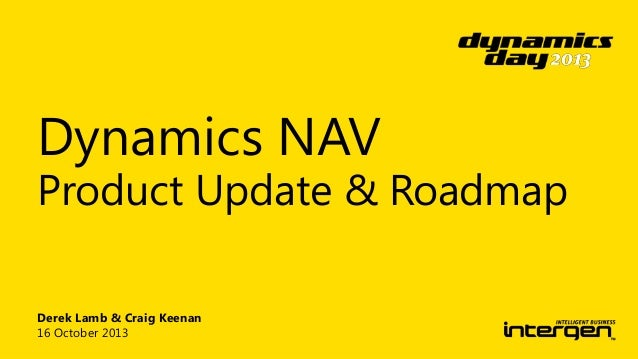 Dynamics NAV  Product Update & Roadmap Derek Lamb & Craig Keenan 16 October 2013
