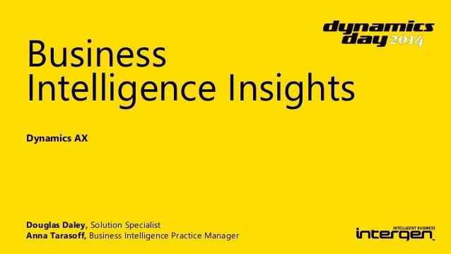 Business  Intelligence Insights  Dynamics AX  Douglas Daley, Solution Specialist  Anna Tarasoff, Business Intelligence Pra...