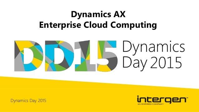 Dynamics Day 2015 Dynamics AX Enterprise Cloud Computing