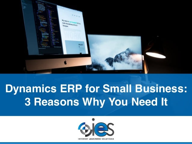 Dynamics ERP for Small Business: 3 Reasons Why You Need It