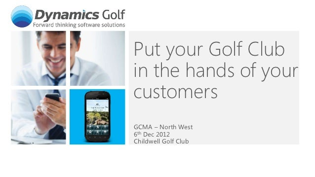 Put your Golf Clubin the hands of yourcustomersGCMA – North West6th Dec 2012Childwell Golf Club