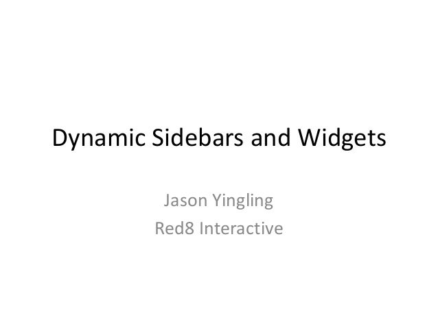 Dynamic Sidebars and Widgets Jason Yingling Red8 Interactive