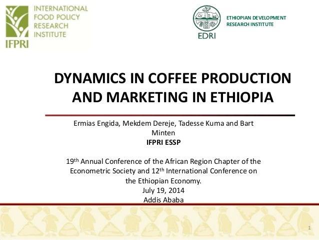 ETHIOPIAN DEVELOPMENT RESEARCH INSTITUTE DYNAMICS IN COFFEE PRODUCTION AND MARKETING IN ETHIOPIA Ermias Engida, Mekdem Der...