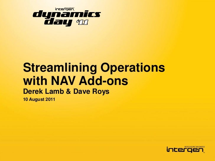 Streamlining Operationswith NAV Add-onsDerek Lamb & Dave Roys10 August 2011