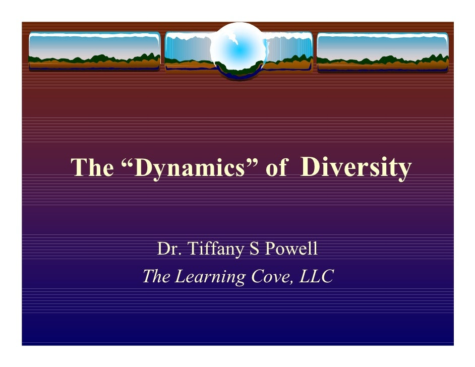 "The ""Dynamics"" of Diversity         Dr. Tiffany S Powell      The Learning Cove, LLC"
