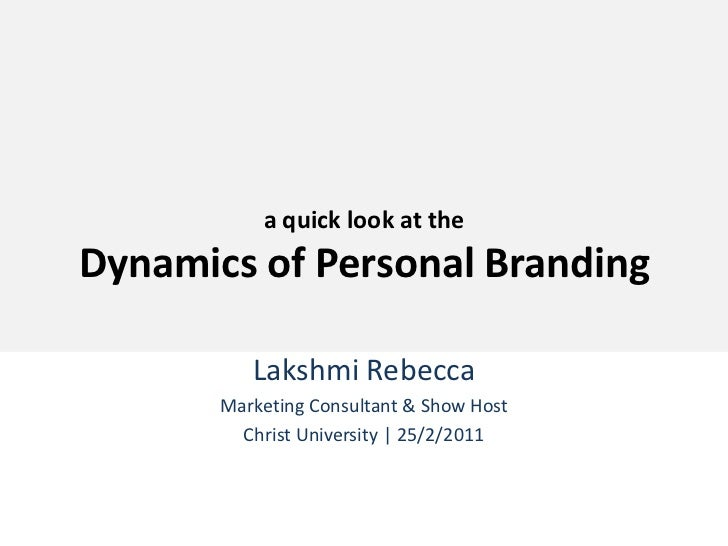 a quick look at theDynamics of Personal Branding<br />Lakshmi Rebecca<br />Marketing Consultant & Show Host<br />Christ Un...