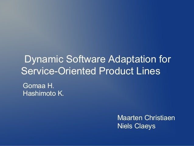 Dynamic Software Adaptation for Service-Oriented Product Lines Maarten Christiaen Niels Claeys Gomaa H. Hashimoto K.
