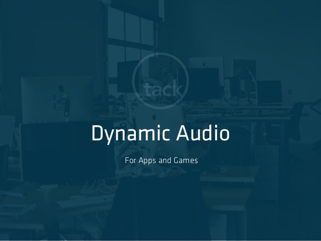 Dynamic Audio For Apps and Games