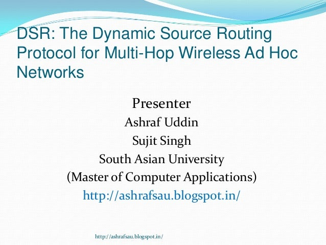 DSR: The Dynamic Source RoutingProtocol for Multi-Hop Wireless Ad HocNetworks                         Presenter           ...