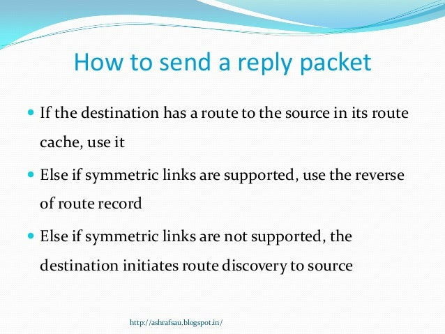 How to send a reply packet If the destination has a route to the source in its route  cache, use it Else if symmetric li...