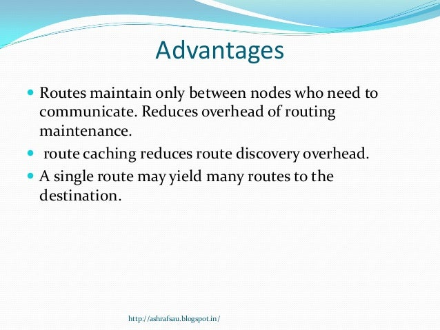 Advantages Routes maintain only between nodes who need to  communicate. Reduces overhead of routing  maintenance. route ...