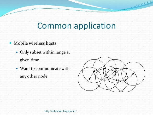 Common application Mobile wireless hosts    Only subset within range at     given time    Want to communicate with     ...