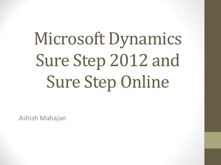 Microsoft Dynamics    Sure Step 2012 and     Sure Step OnlineAshish Mahajan