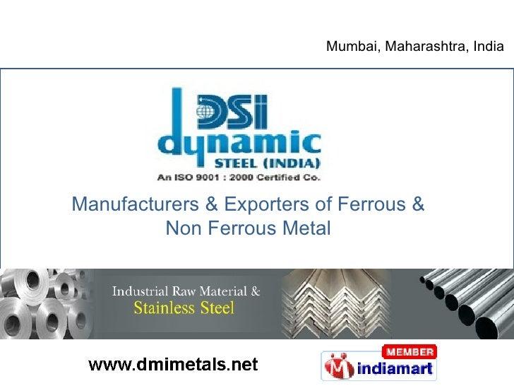 Mumbai, Maharashtra, India Manufacturers & Exporters of   Ferrous & Non Ferrous Metal