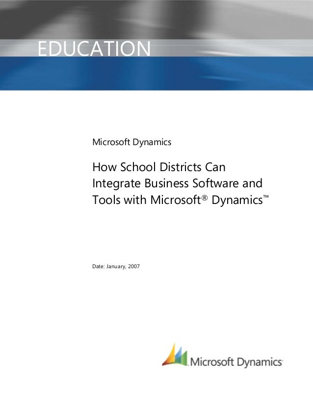 EDUCATION    Microsoft Dynamics    How School Districts Can    Integrate Business Software and    Tools with Microsoft® Dy...