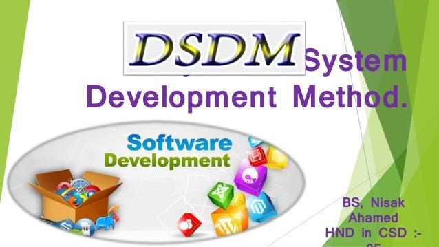 Dynamic System Development Method. BS, Nisak Ahamed HND in CSD :-
