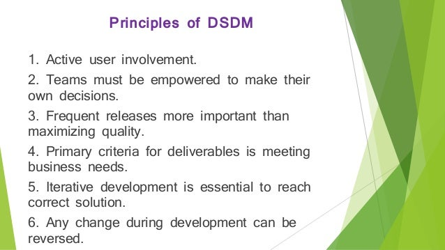 dynamic system development method how it Dsdm is not a method but a framework for delivering a quality solution quickly dsdm is mainly developed for business use it needs the developer and the.