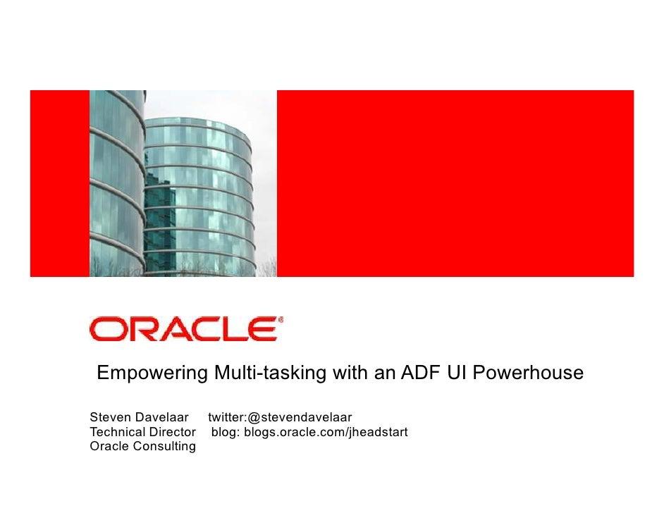 <Insert Picture Here> Empowering Multi-tasking with an ADF UI PowerhouseSteven Davelaar twitter:@stevendavelaarTechnical D...