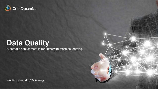 2 Data Quality Automatic enforcement in real-time with machine learning. Max Martynov, VP of Technology