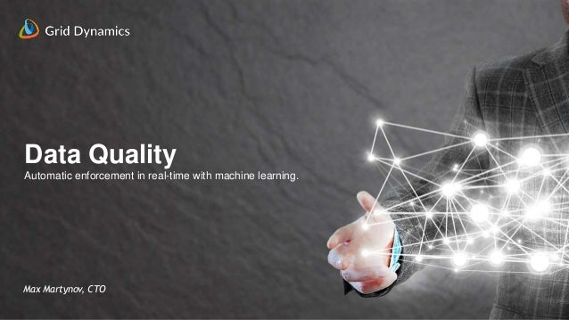 2 Data Quality Automatic enforcement in real-time with machine learning. Max Martynov, CTO