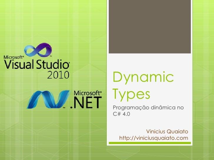 Dynamic Types Programação dinâmica no C# 4.0 Vinicius Quaiato http://viniciusquaiato.com
