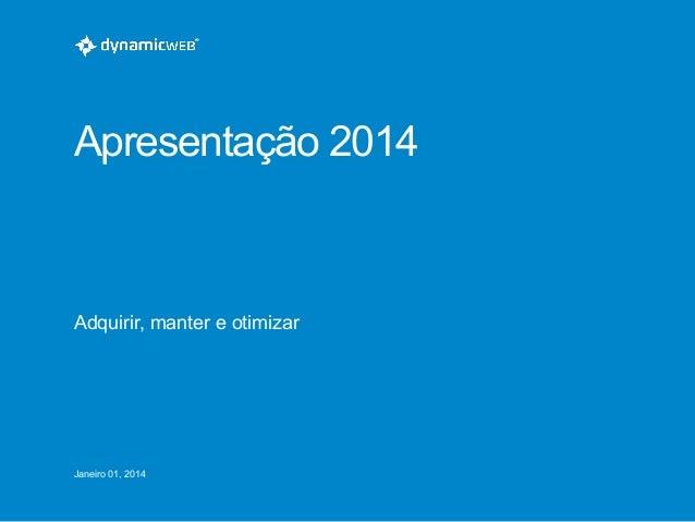 Apresentação 2014  Adquirir, manter e otimizar  Janeiro 01, 2014