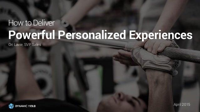 HowtoDeliver Powerful Personalized Experiences Ori Lavie, SVP Sales April 2015