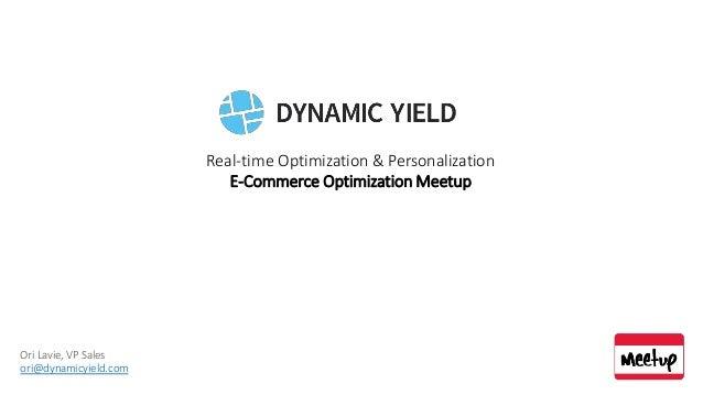 Real-time Optimization & Personalization  E-Commerce Optimization Meetup  Ori Lavie, VP Sales  ori@dynamicyield.com