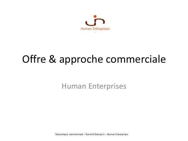 Dynamique commerciale – Garrett Delcourt – Human Enterprises Offre & approche commerciale Human Enterprises