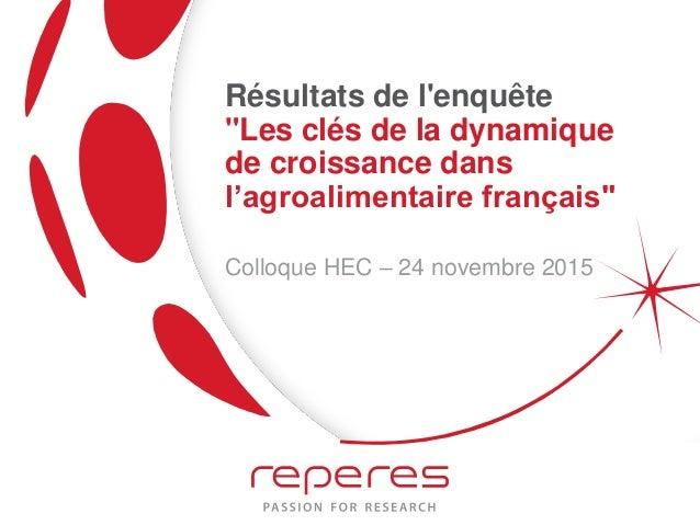 """Résultats de l'enquête """"Les clés de la dynamique de croissance dans l'agroalimentaire français"""" Colloque HEC – 24 novembre..."""