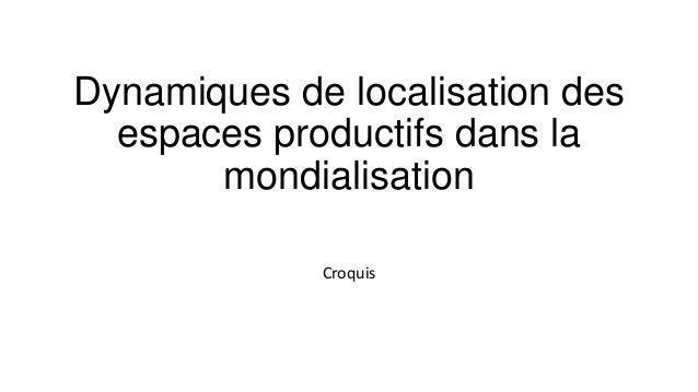 Dynamiques de localisation des  espaces productifs dans la       mondialisation             Croquis