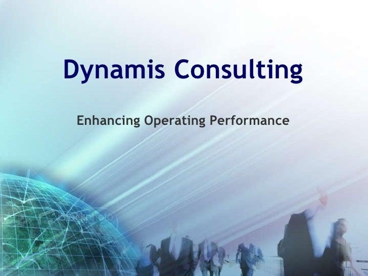 Dynamis Consulting <ul><li>Enhancing Operating Performance </li></ul>