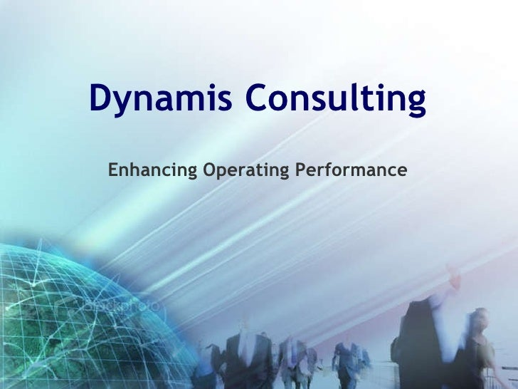 Dynamis Consulting <ul><li>Enhancing Operating Performance </li></ul>