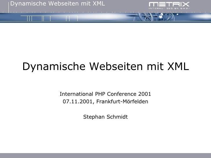 Dynamische Webseiten mit XML International PHP Conference 2001 07.11.2001, Frankfurt-Mörfelden Stephan Schmidt