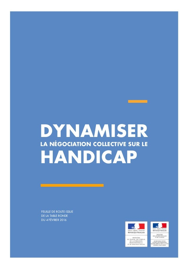 LA NÉGOCIATION COLLECTIVE SUR LE HANDICAP FEUILLE DE ROUTE ISSUE DE LA TABLE RONDE DU 4 FÉVRIER 2016 DYNAMISER