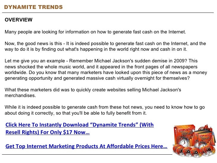 DYNAMITE TRENDS OVERVIEW Many people are looking for information on how to generate fast cash on the Internet.  Now, the g...