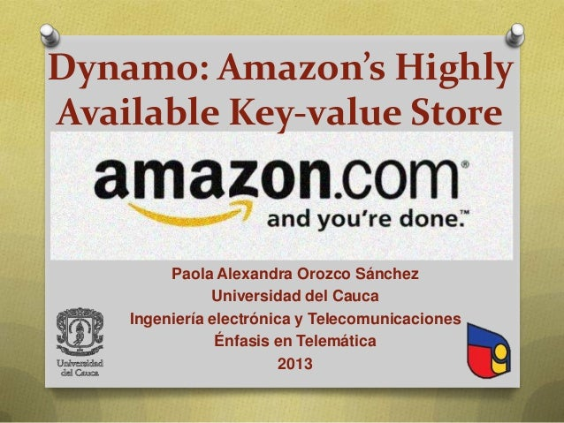 Dynamo: Amazon's Highly Available Key-value Store  Paola Alexandra Orozco Sánchez Universidad del Cauca Ingeniería electró...