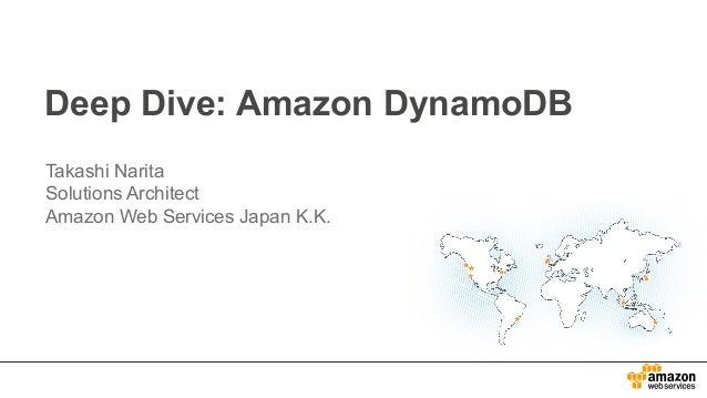 Deep Dive: Amazon DynamoDB Takashi Narita Solutions Architect Amazon Web Services Japan K.K.