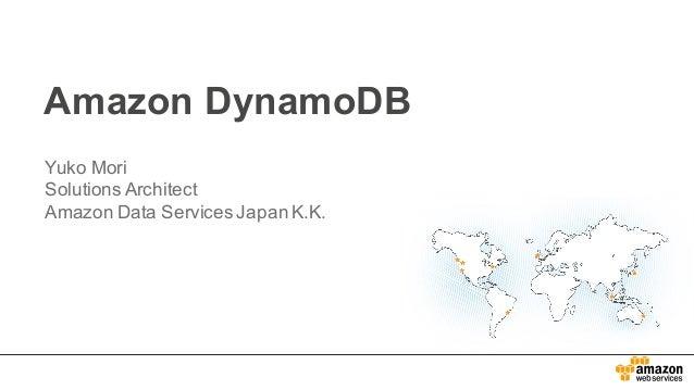 Amazon DynamoDB Yuko Mori Solutions Architect Amazon Data Services Japan K.K.
