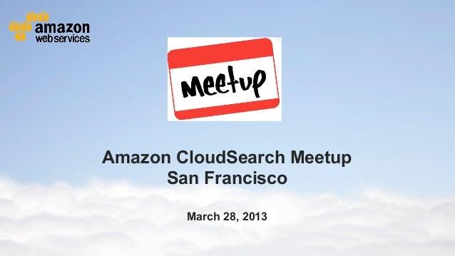 Amazon CloudSearch Meetup                                     San Francisco                                               ...