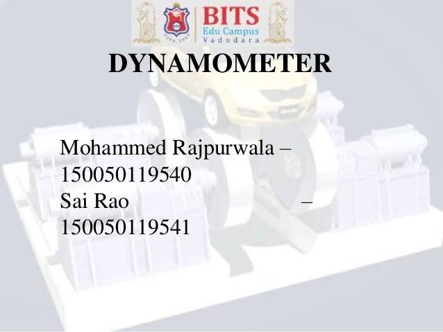 DYNAMOMETER Mohammed Rajpurwala – 150050119540 Sai Rao – 150050119541