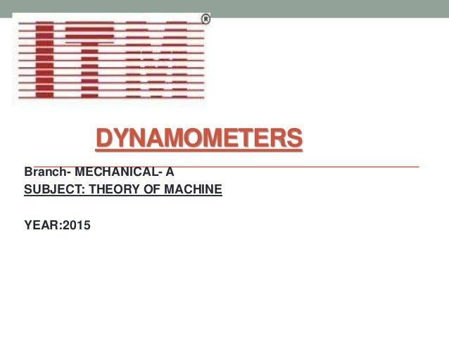 DYNAMOMETERS Branch- MECHANICAL- A SUBJECT: THEORY OF MACHINE YEAR:2015