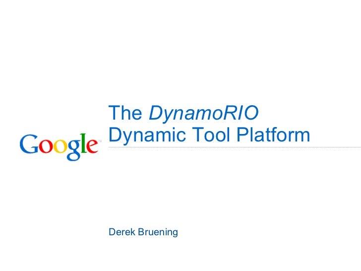 The DynamoRIODynamic Tool PlatformDerek Bruening
