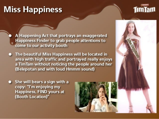 Miss Happiness •   A Happening Act that portrays an exaggerated     Happiness Finder to grab people attentions to     come...